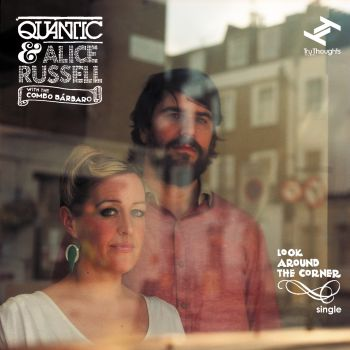 soul quantic Look Around The Corner alice russel  Quantic & Alice Russell with the Combo Barbaro   Look Around The Corner alice quantic
