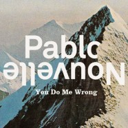 Pablo Nouvelle –  You do me wrong EP
