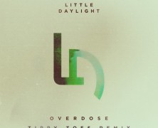 Little Daylight &#8211; Overdose (Tippy Toes Remix)