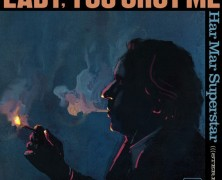 Har Mar Superstar – Lady, You Shot Me
