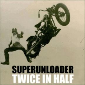 superunloader twice in half