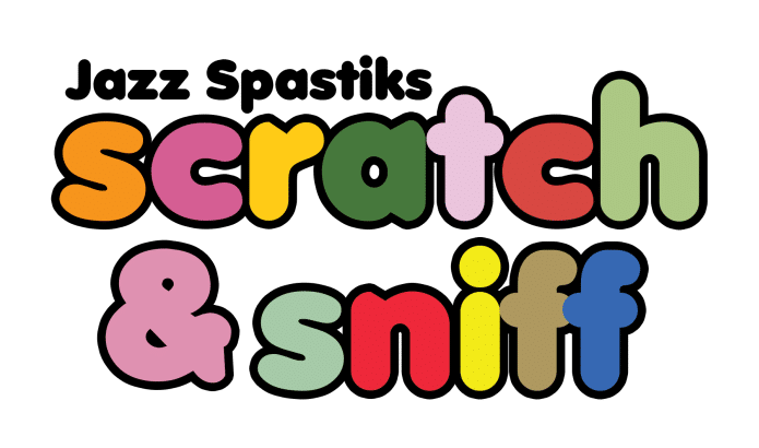 Jazz Spastiks et Scratch and Sniff