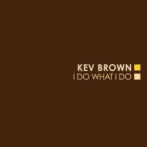 Kev Brown - I Do What I Do - 2011