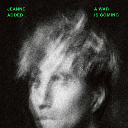 Jeanne Added A war is coming single