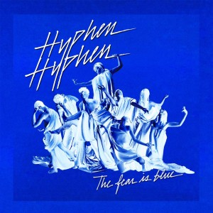 Hyphen Hyphen cover single The Fear Is  Blue