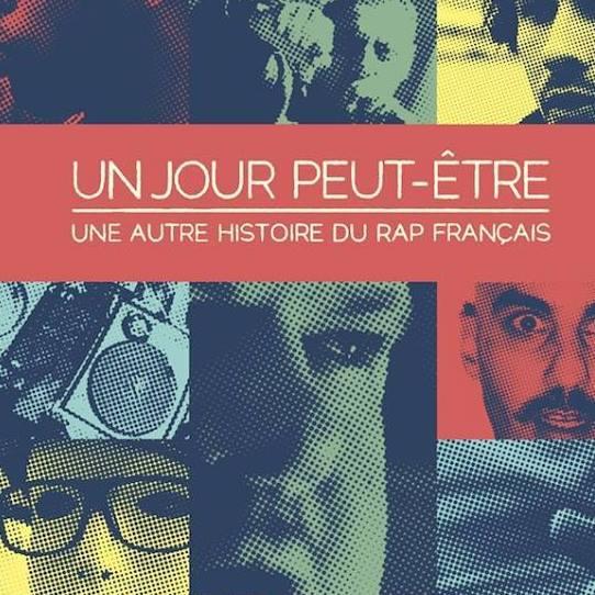 UN JOUR PEUT ÊTRE, une autre histoire du rap français