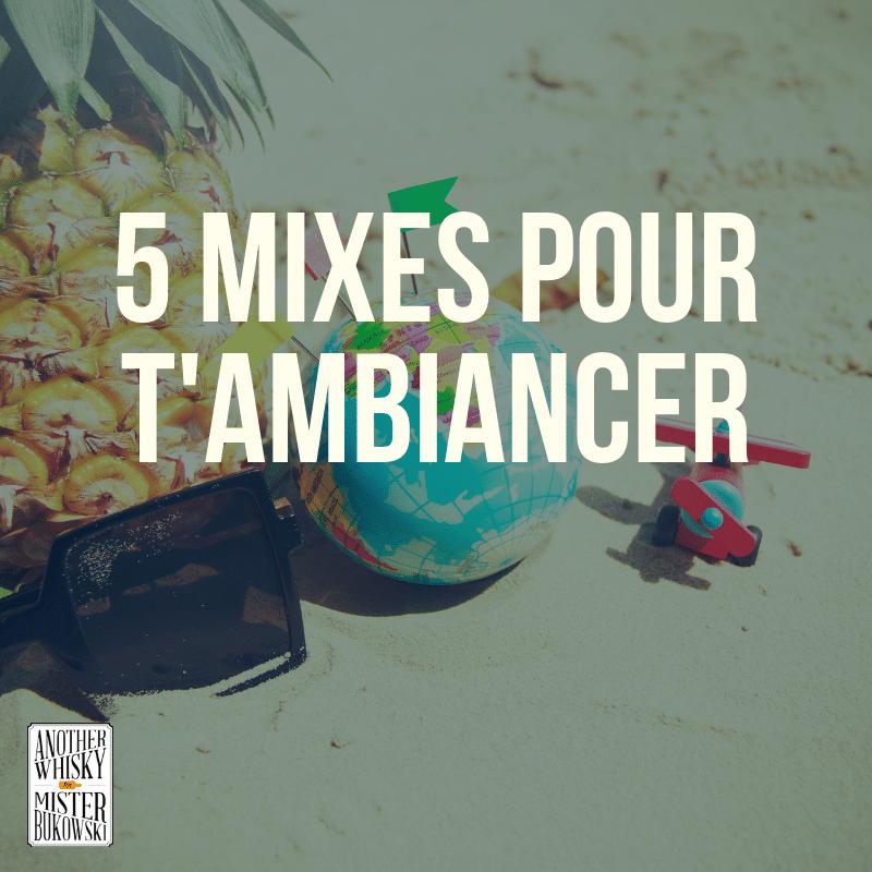 5 mixes pour t'AMBIANCER