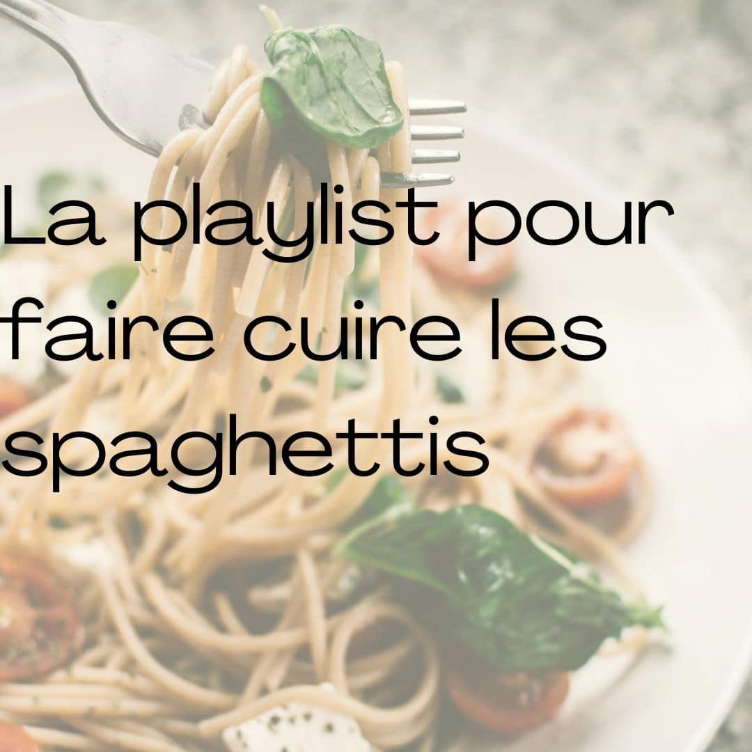 La playlist pour faire cuire les spaghettis